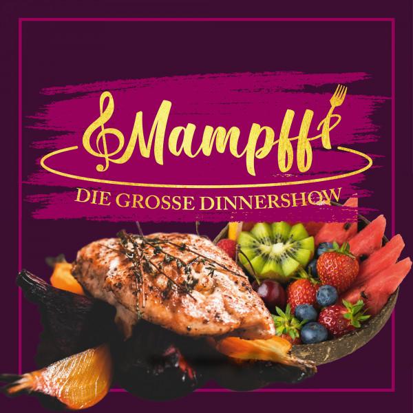 MAMPFF - DIE GROSSE DINNERSHOW